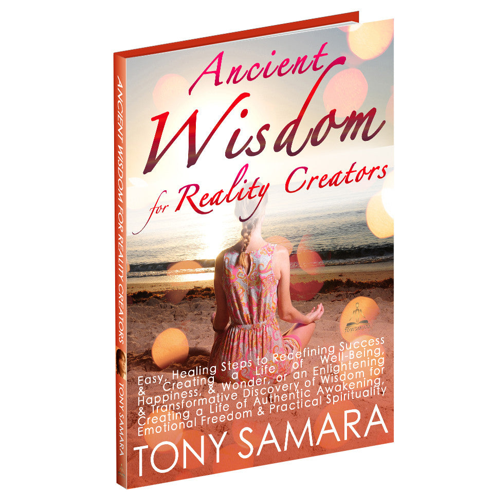 Ancient Wisdom for Reality Creators, a mini eBook by Tony Samara (ePUB Download) - Tony Samara Meditation