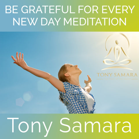 Be Grateful for Every New Day Meditation (MP3 Audio Download) - Tony Samara Meditation