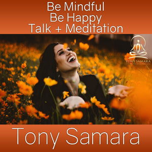 Be Mindful Be Happy Talk + Meditation (MP3 Audio Download) - Tony Samara Meditation