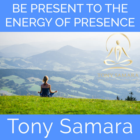 Be Present to the Energy of Presence (MP3 Audio Download) - Tony Samara Meditation