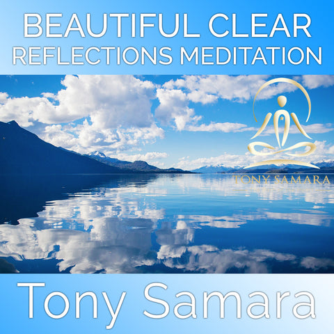 Beautiful Clear Reflections Meditation (MP3 Audio Download) - Tony Samara Meditation