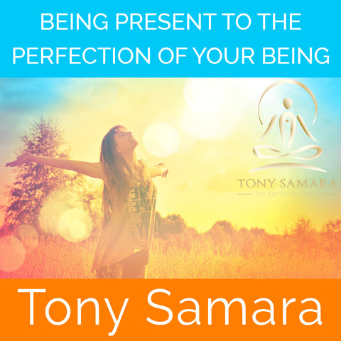 Being Present to the Perfection of Your Being (MP3 Audio Download) - Tony Samara Meditation