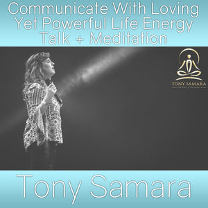 Communicate With Loving Yet Powerful Life Energy Talk + Meditation (MP3 Audio Download) - Tony Samara Meditation
