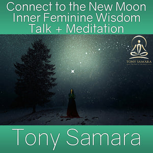 Connect to the New Moon Inner Feminine Wisdom Talk + Meditation (MP3 Audio Download) - Tony Samara Meditation