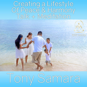 Creating a Lifestyle Of Peace & Harmony Talk + Meditation (MP3 Audio Download) - Tony Samara Meditation