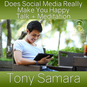 Does Social Media Really Make You Happy Talk + Meditation (MP3 Audio Download) - Tony Samara Meditation
