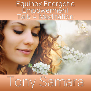 Equinox Energetic Empowerment Talk + Meditation (MP3 Audio Download) - Tony Samara Meditation