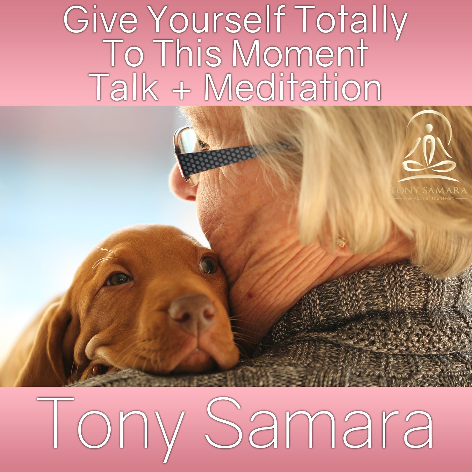 Give Yourself Totally To This Moment Talk + Meditation (MP3 Audio Download) - Tony Samara Meditation