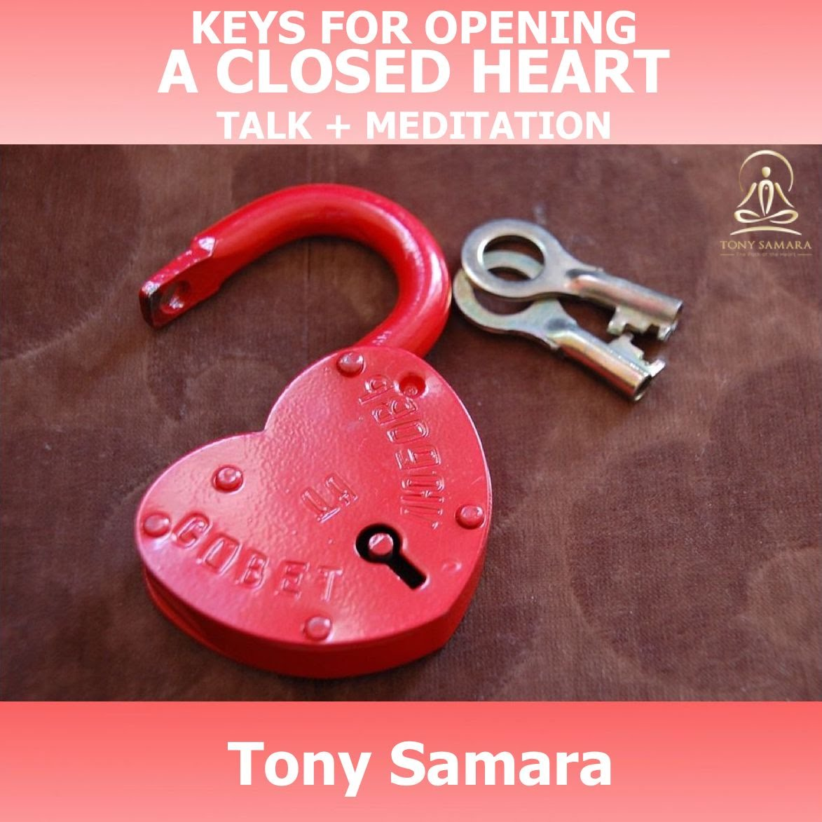 Meditation: Keys for Opening A Closed Heart Talk + Meditation - Tony Samara Meditation
