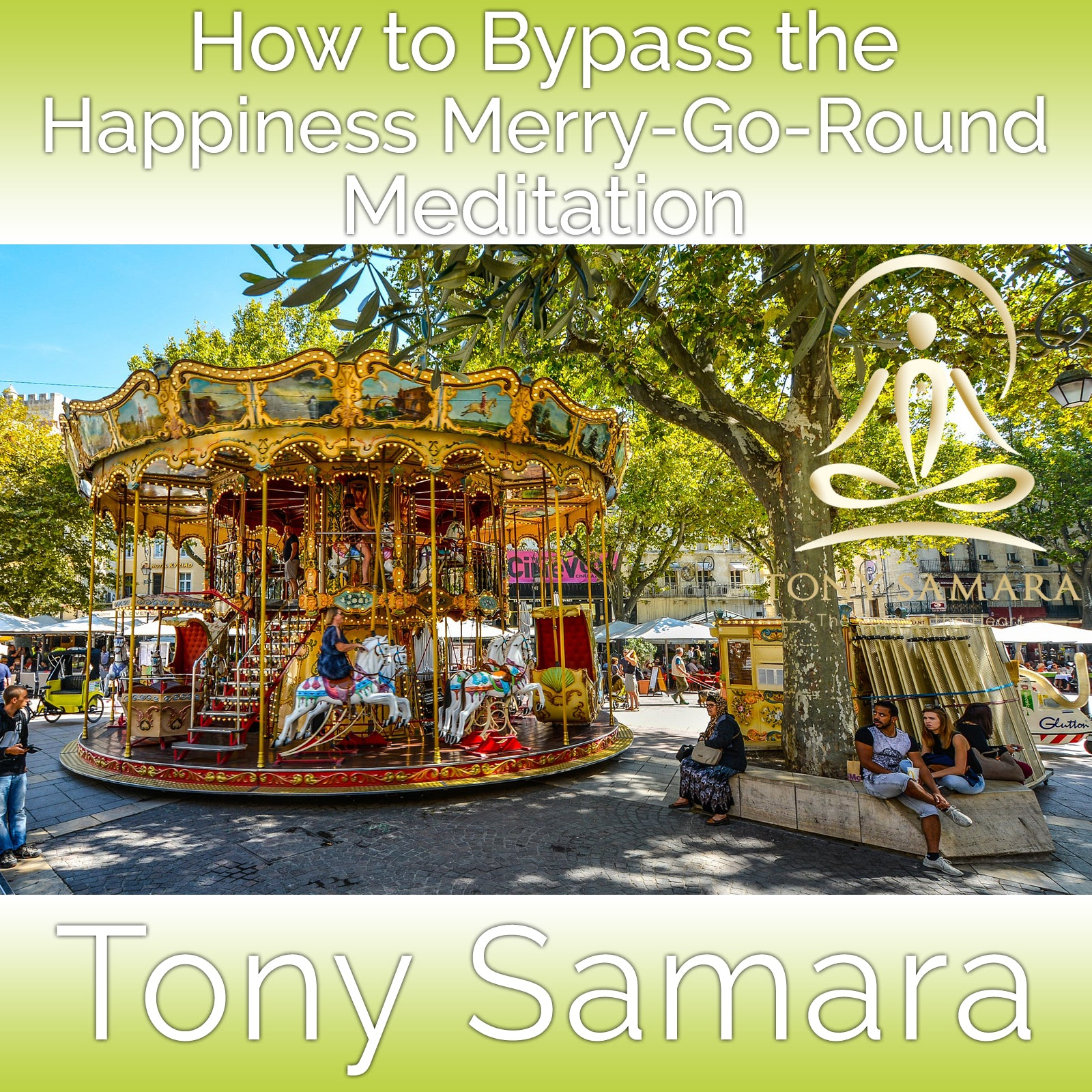How to Bypass the Happiness Merry-Go-Round Meditation (MP3 Audio Download) - Tony Samara Meditation