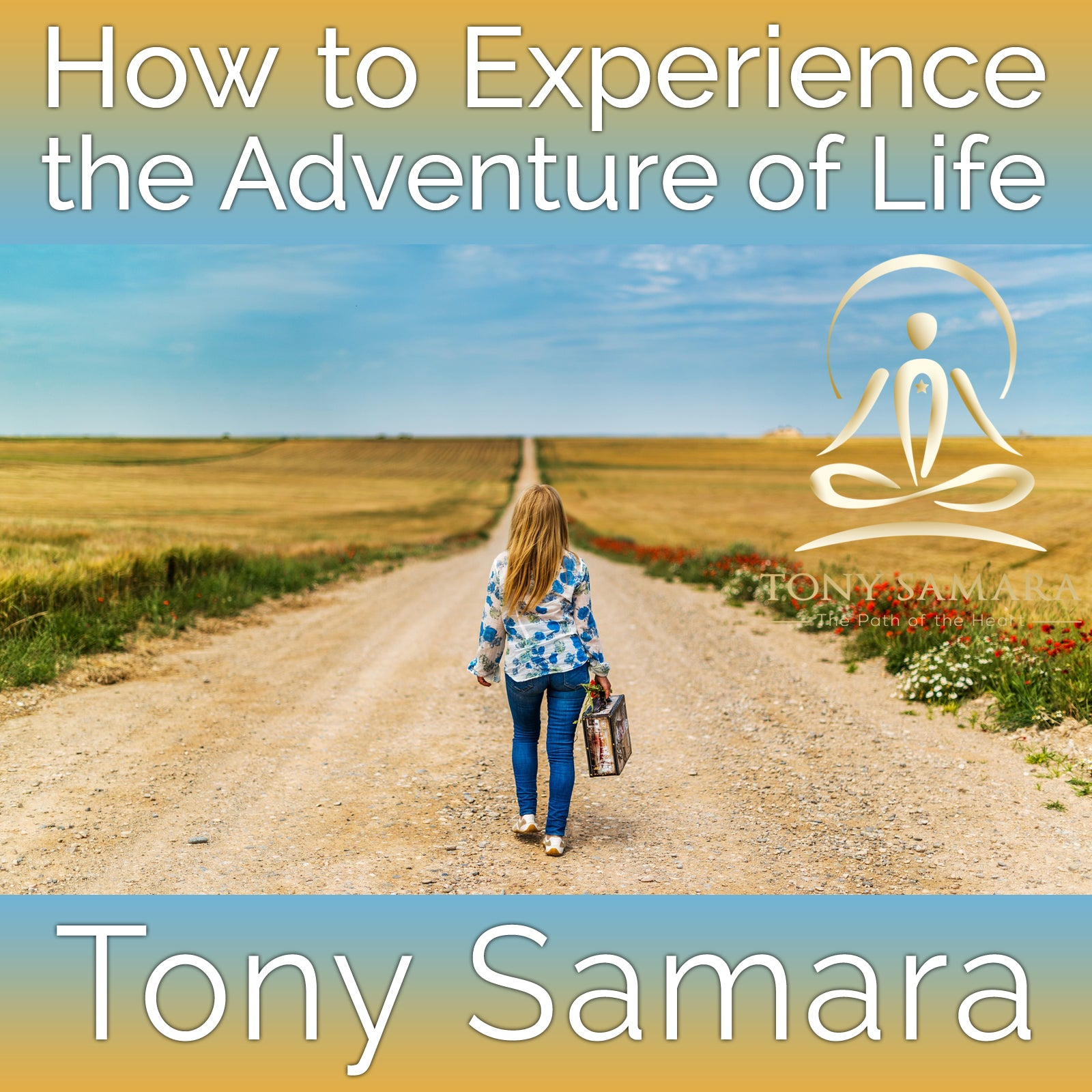 How to Experience the Adventure of Life (MP3 Audio Download) - Tony Samara Meditation