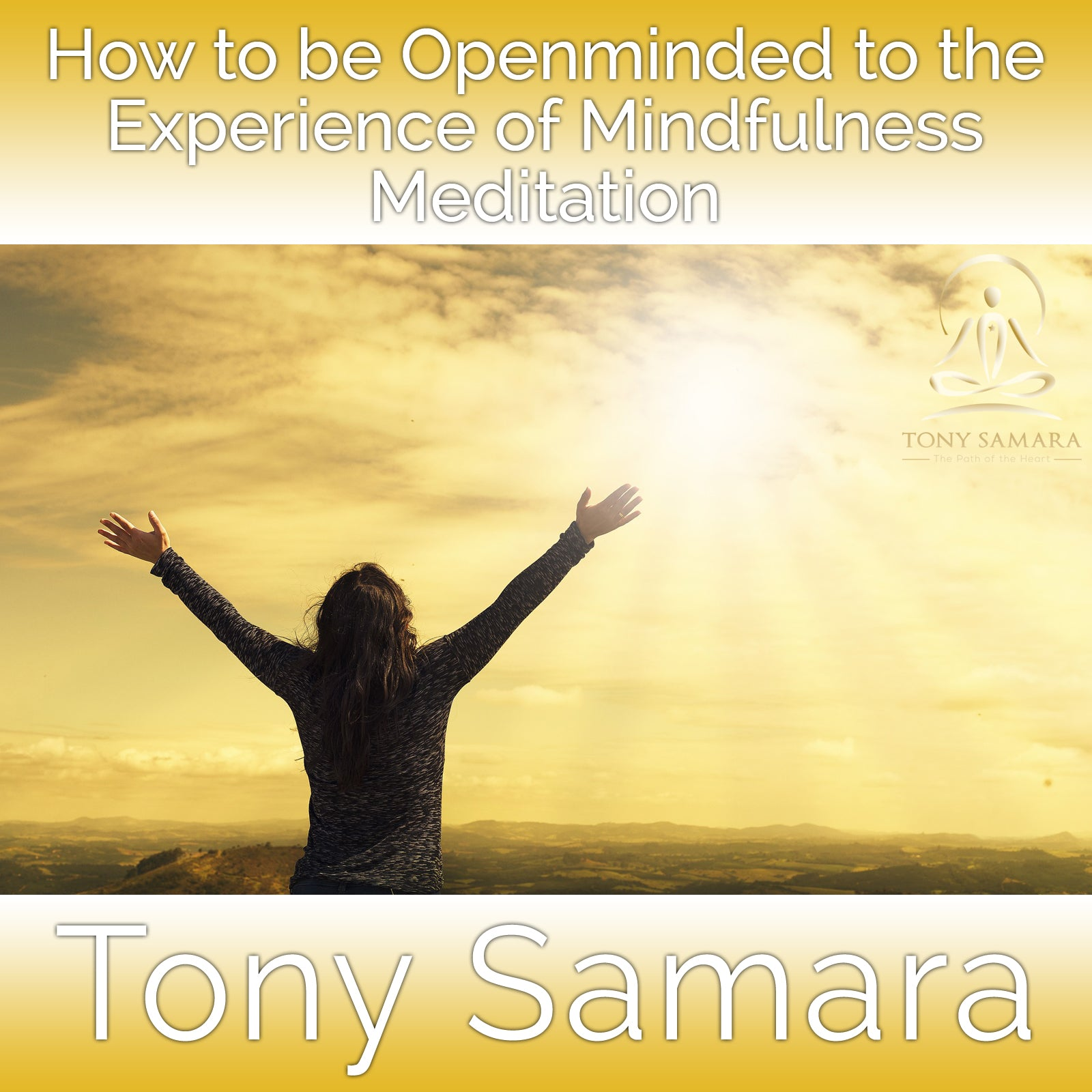 How to be Openminded to the Experience of Mindfulness Meditation (MP3 Audio Download) - Tony Samara Meditation