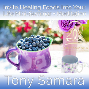 Invite Healing Foods Into Your Life Mini-Seminar + Meditation (MP3 Audio Download) - Tony Samara Meditation
