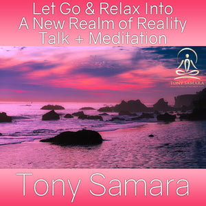 Let Go & Relax Into A New Realm of Reality Talk + Meditation (MP3 Audio Download) - Tony Samara Meditation