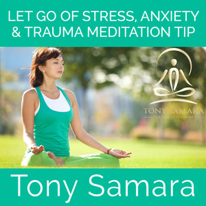 Let Go of Stress, Anxiety & Trauma Meditation Tip (MP3 Audio Download) - Tony Samara Meditation