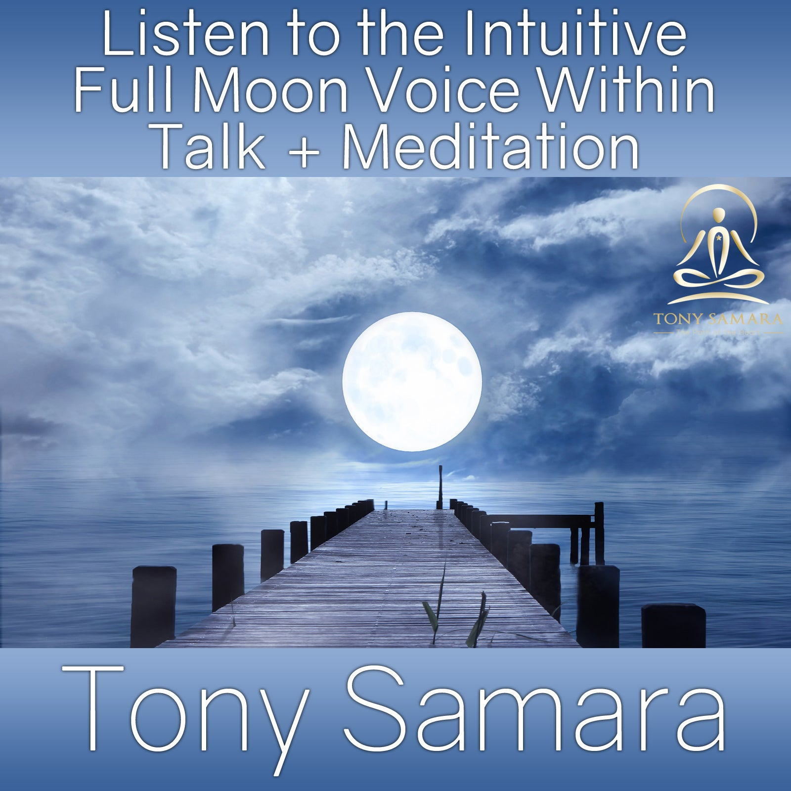 Listen to the Intuitive Full Moon Voice Within Talk + Meditation (MP3 Audio Download) - Tony Samara Meditation