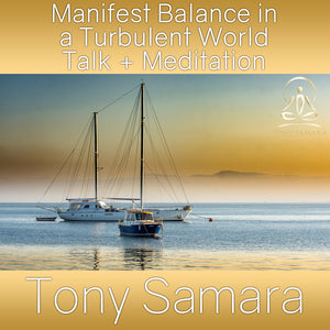 Manifest Balance in a Turbulent World Talk + Meditation (MP3 Audio Download) - Tony Samara Meditation