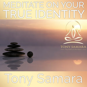 Meditate On Your True Identity (MP3 Audio Download) - Tony Samara Meditation