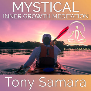 Mystical Inner Growth Meditation (MP3 Audio Download) - Tony Samara Meditation