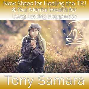 New Steps for Healing the TPJ & Our Mental Health for Long-lasting Happiness (MP3 Audio Download) - Tony Samara Meditation