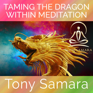 Taming the Dragon Within Meditation (MP3 Audio Download) - Tony Samara Meditation