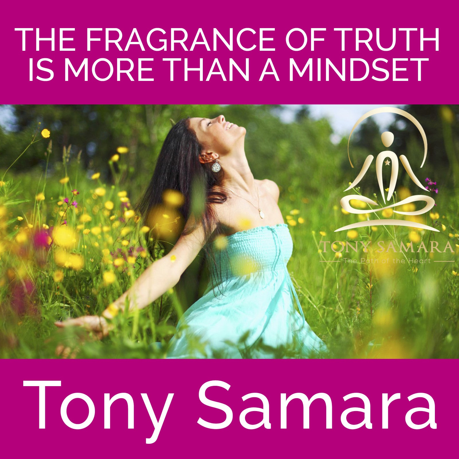 The Fragrance of Truth is More Than a Mindset (MP3 Audio Download) - Tony Samara Meditation