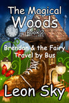 The Magical Woods Book 2 - Brendan & the Fairy Travel by Bus!, a Children's eBook by Leon Sky (ePUB)