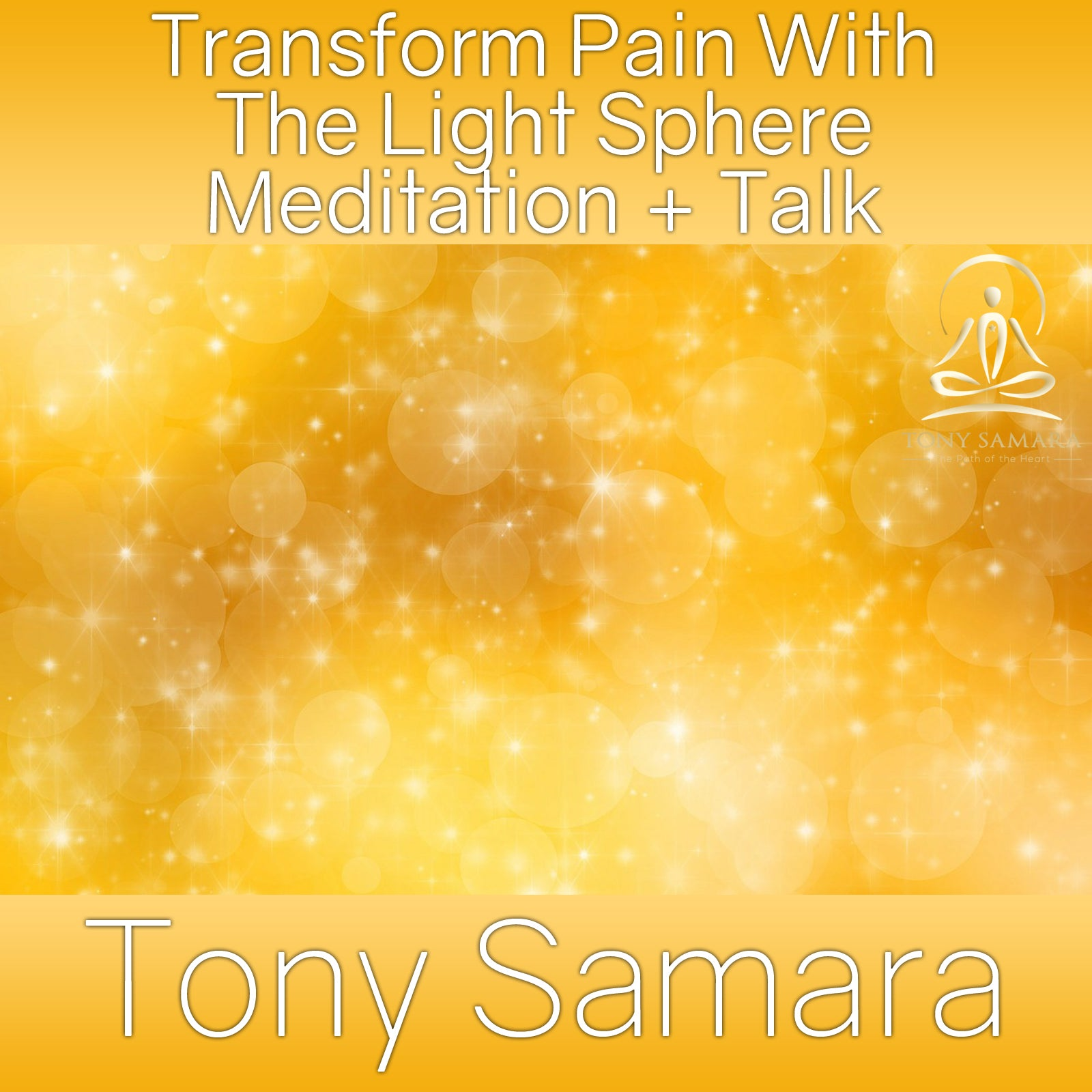 Transform Pain With The Light Sphere Meditation + Talk (MP3 Audio Download) - Tony Samara Meditation