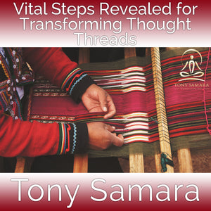 Vital Steps Revealed for Transforming Thought Threads Talk + Meditation (MP3 Audio Download) - Tony Samara Meditation