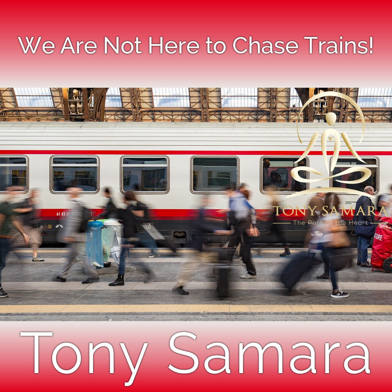 We Are Not Here to Chase Trains! (MP3 Audio Download) - Tony Samara Meditation