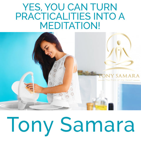 Yes, You Can Turn Practicalities Into a Meditation! (MP3 Audio Download) - Tony Samara Meditation