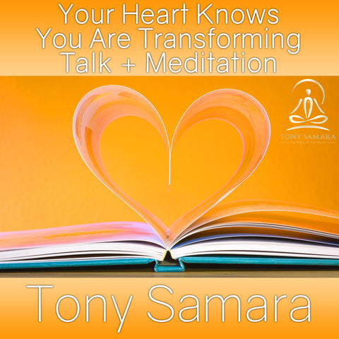 Your Heart Knows You Are Transforming Talk + Meditation (MP3 Audio Download) - Tony Samara Meditation