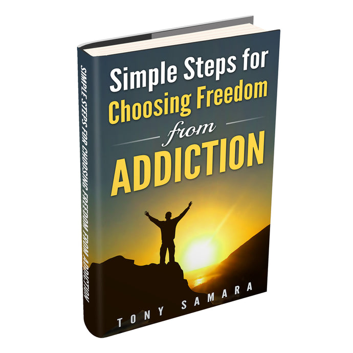 Simple Steps for Choosing Freedom from Addiction, a mini eBook by Tony Samara (ePUB Download)