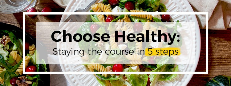 Choose Healthy - Staying the Course in 5 Steps