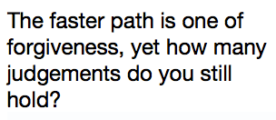 the faster path is one of forgiveness, yet how many judgements do you still hold?