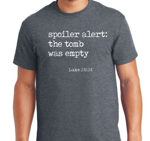 Spoiler Alert: the tomb was empty (Men's and Women's)