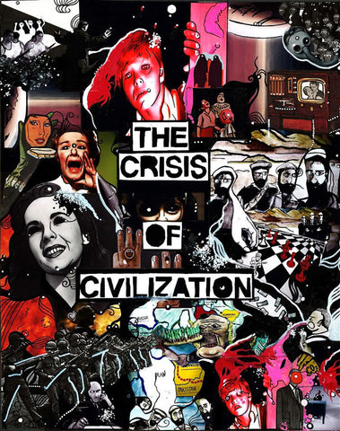 The Crisis of Civilization - 2011 - Prints Available
