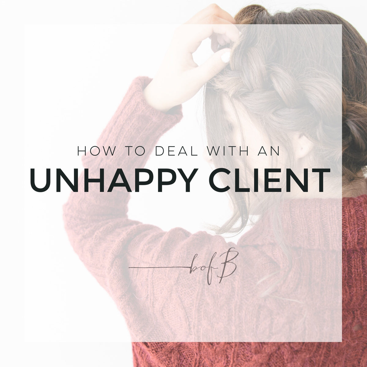 HOW TO DEAL WITH AN UNHAPPY CLIENT