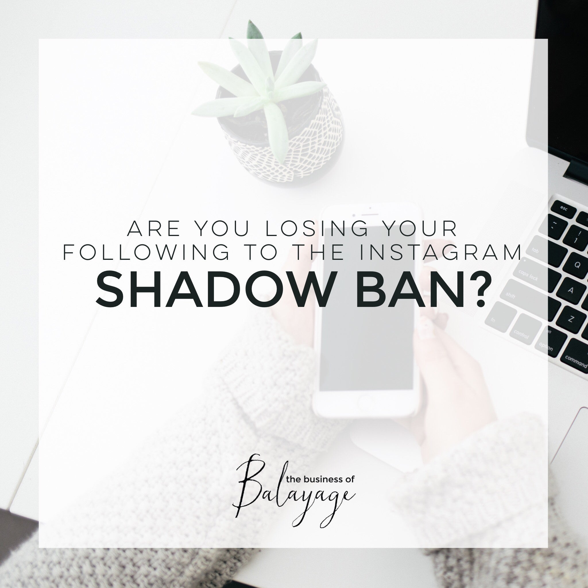 Are you losing your following to the Instagram Shadow Ban?