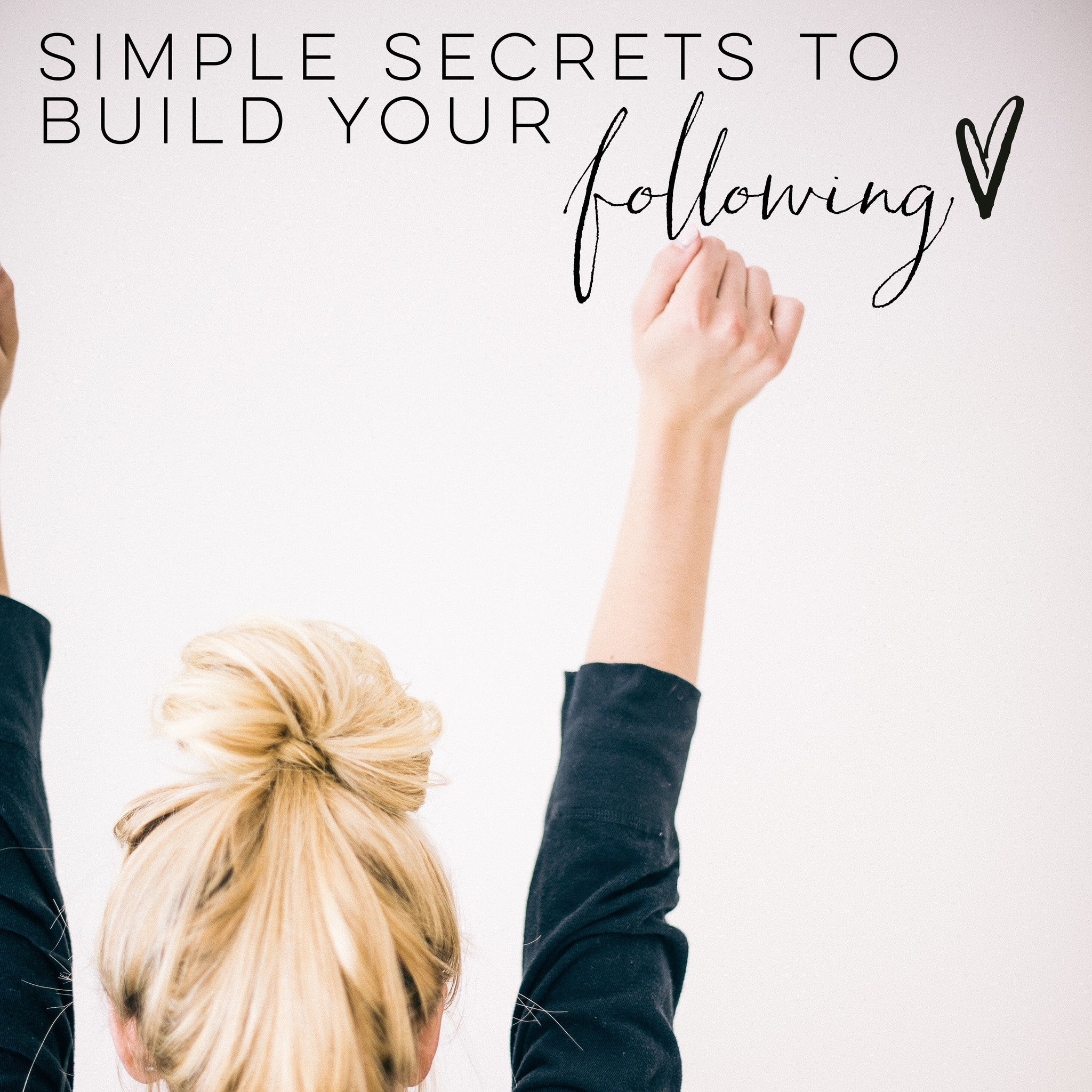 Simple Secrets to Build your Following