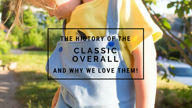 The History of The Classic Overall & Why We Love Them!