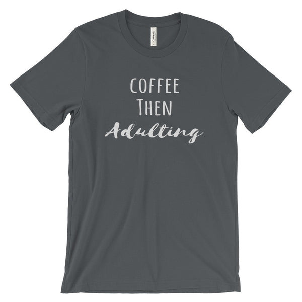 Coffee Then Adulting Shirt Funny Unisex Short Sleeve T-Shirt - EverFresh Designs