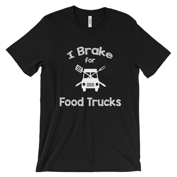 Food Trucks Shirt I Brake for Food Trucks Tee Unisex Short Sleeve T-Shirt - EverFresh Designs