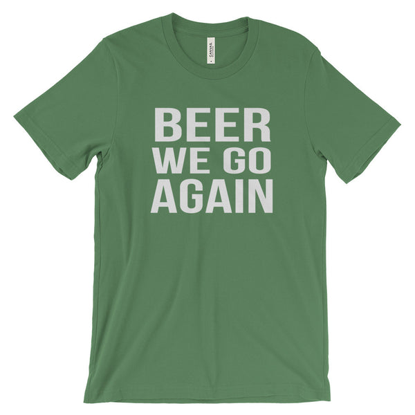 Beer We Go Again Funny Sarcastic Beer Quote Unisex Short Sleeve T-Shirt - EverFresh Designs