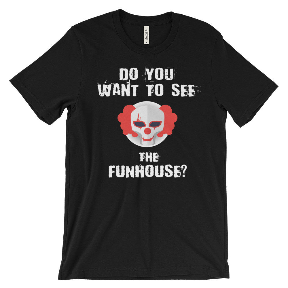 Do You Want to See the Funhouse Shirt Creepy Clown Halloween Unisex Short Sleeve T-Shirt - EverFresh Designs