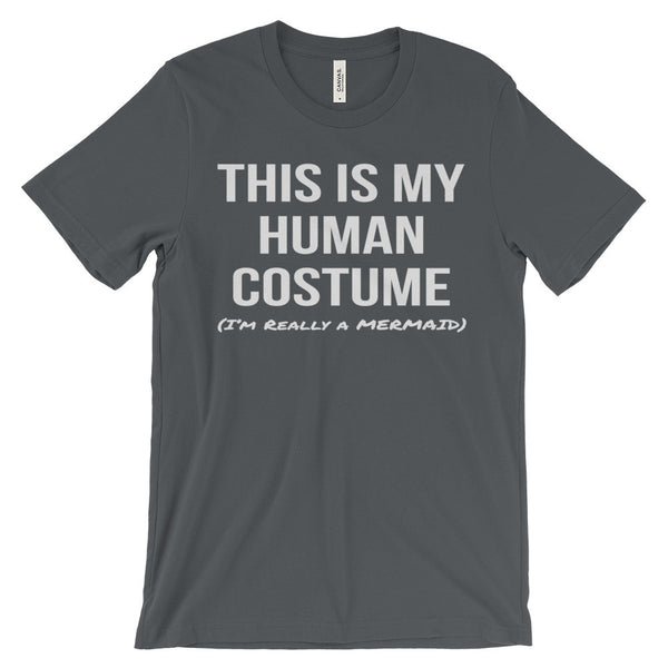 This Is My Human Costume I'm Really a Mermaid Unisex short sleeve t-shirt - EverFresh Designs