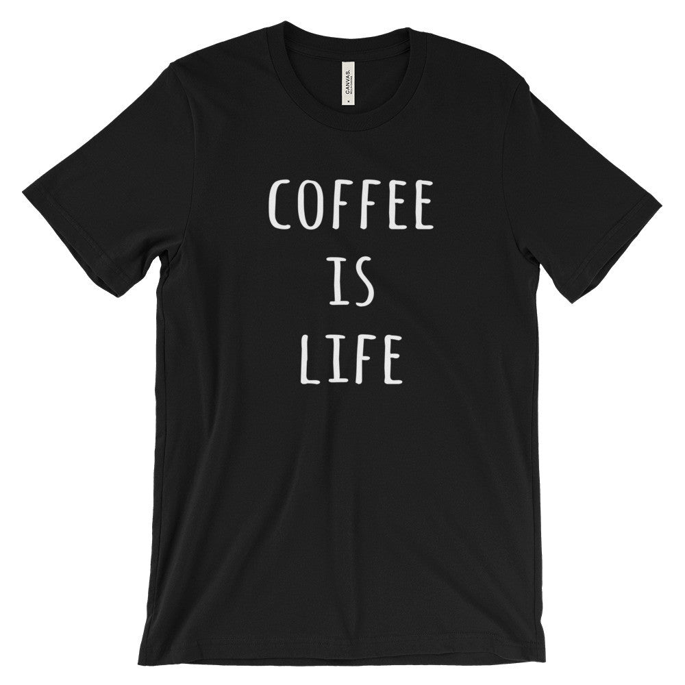 Coffee Is Life Unisex Short Sleeve T-Shirt - EverFresh Designs