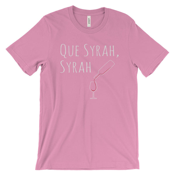 Que Syrah Syrah Funny Wine Quote Unisex Short Sleeve T-Shirt - EverFresh Designs