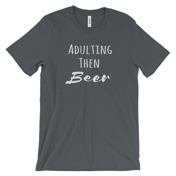 Adulting Then Beer Funny Beer Quote Unisex Short Sleeve T-Shirt - EverFresh Designs