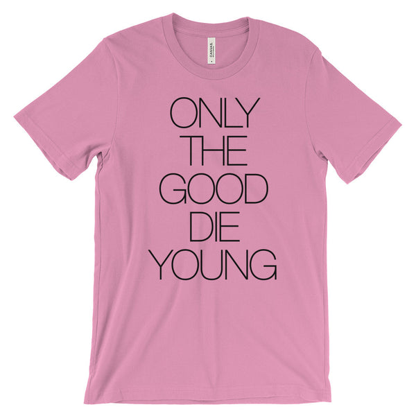 Only the Good Die Young Rebel Unisex Short Sleeve T-Shirt - EverFresh Designs